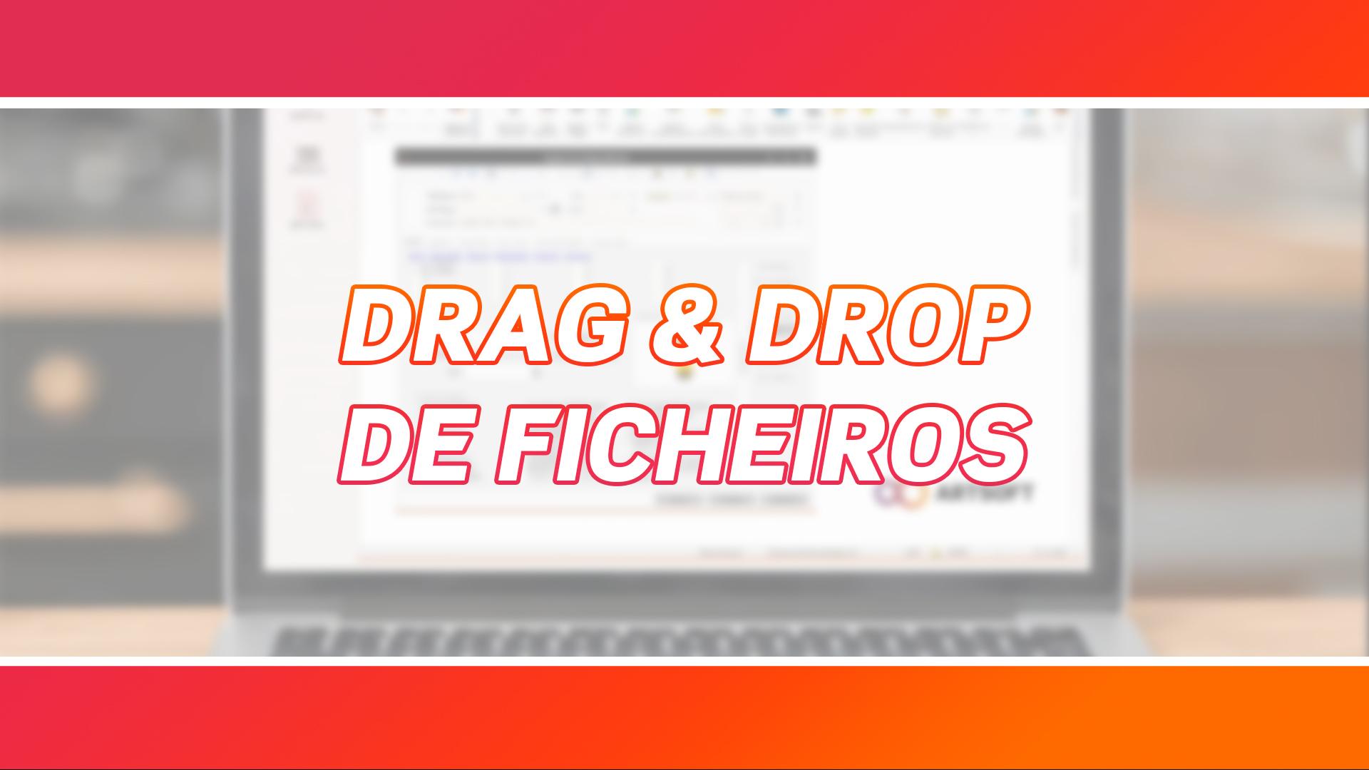 Drag and Drop | Disponível com o ARTSOFT v21